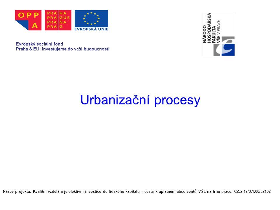 Urbanizační procesy Evropský sociální fond Praha & EU: Investujeme do vaší budoucnosti Název projektu: Kvalitní vzdělání je efektivní investice do lid