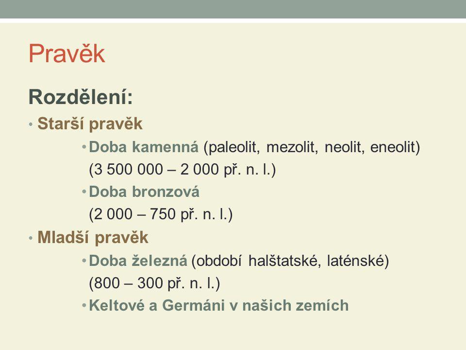Pravěk Rozdělení: Starší pravěk Doba kamenná (paleolit, mezolit, neolit, eneolit) (3 500 000 – 2 000 př.