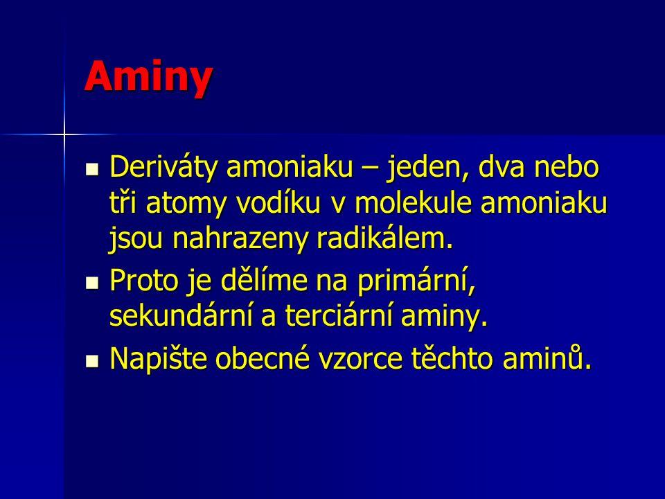 Aminy Deriváty amoniaku – jeden, dva nebo tři atomy vodíku v molekule amoniaku jsou nahrazeny radikálem. Deriváty amoniaku – jeden, dva nebo tři atomy