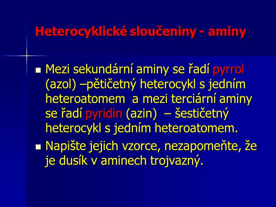 Heterocyklické sloučeniny - aminy Mezi sekundární aminy se řadí pyrrol (azol) –pětičetný heterocykl s jedním heteroatomem a mezi terciární aminy se řa