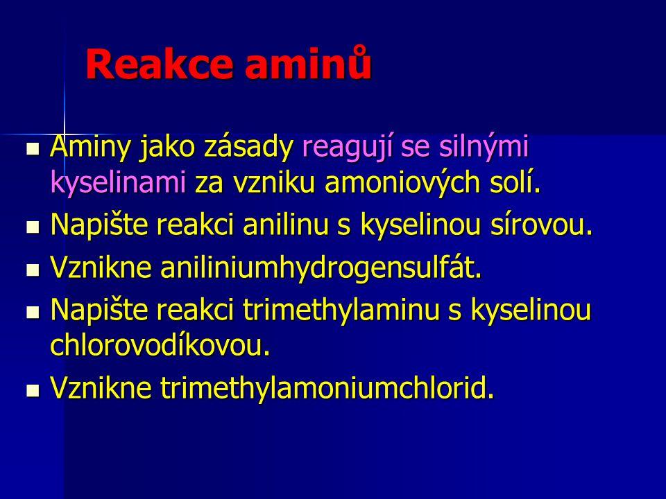 Reakce aminů Aminy jako zásady reagují se silnými kyselinami za vzniku amoniových solí. Aminy jako zásady reagují se silnými kyselinami za vzniku amon