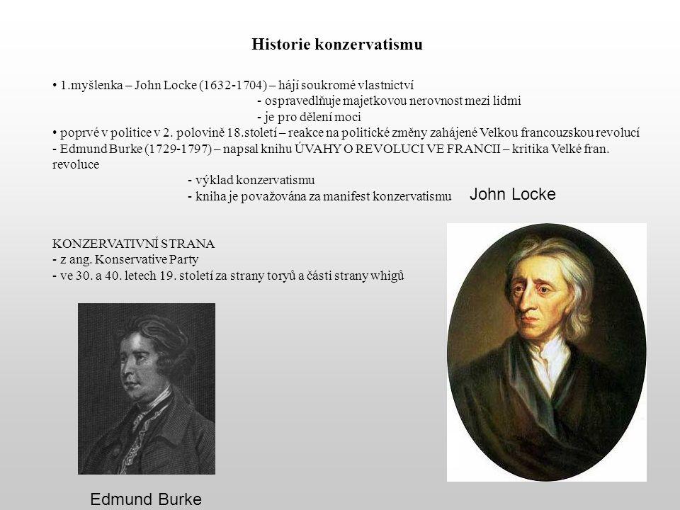 Historie konzervatismu 1.myšlenka – John Locke (1632-1704) – hájí soukromé vlastnictví - ospravedlňuje majetkovou nerovnost mezi lidmi - je pro dělení moci poprvé v politice v 2.