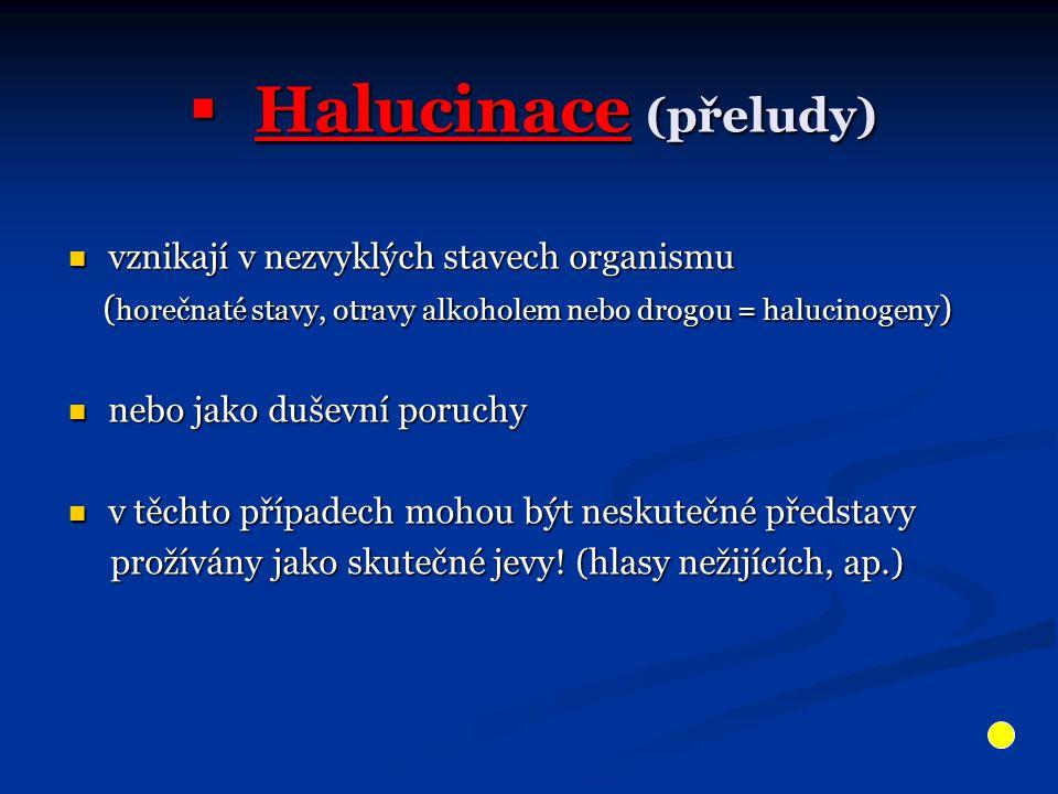  Halucinace (přeludy) vznikají v nezvyklých stavech organismu vznikají v nezvyklých stavech organismu ( horečnaté stavy, otravy alkoholem nebo drogou