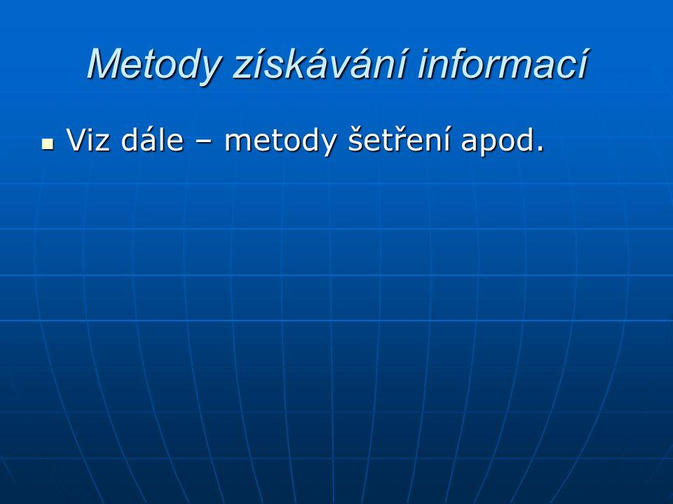 Metody získávání informací Viz dále – metody šetření apod. Viz dále – metody šetření apod.