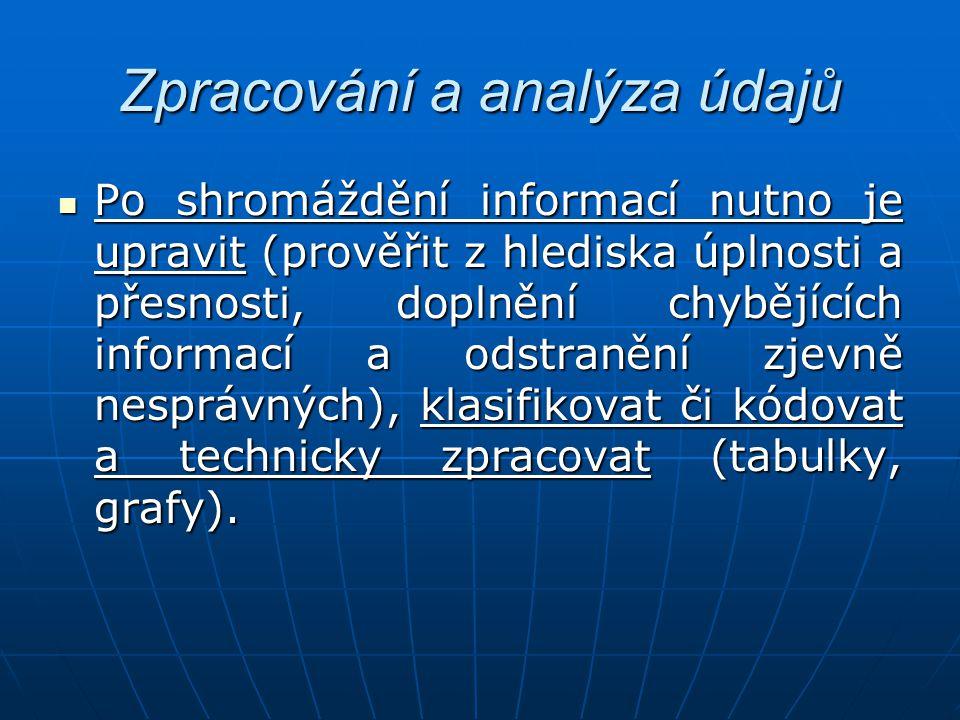 Zpracování a analýza údajů Po shromáždění informací nutno je upravit (prověřit z hlediska úplnosti a přesnosti, doplnění chybějících informací a odstr