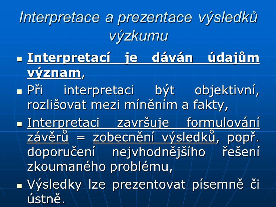 Interpretace a prezentace výsledků výzkumu Interpretací je dáván údajům význam, Interpretací je dáván údajům význam, Při interpretaci být objektivní,