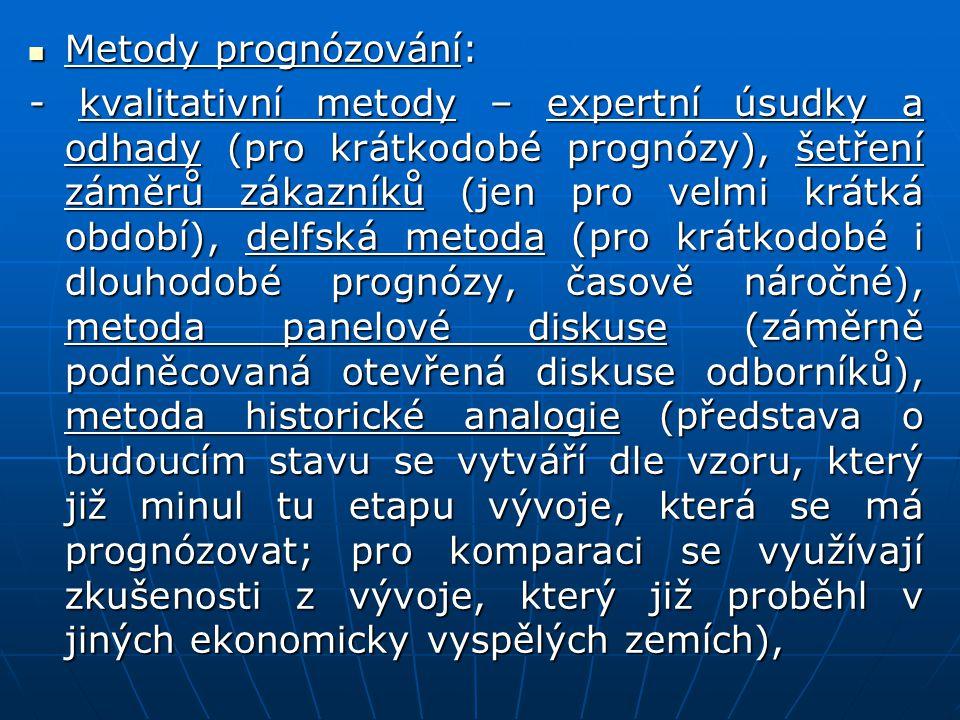 Metody prognózování: Metody prognózování: - kvalitativní metody – expertní úsudky a odhady (pro krátkodobé prognózy), šetření záměrů zákazníků (jen pr