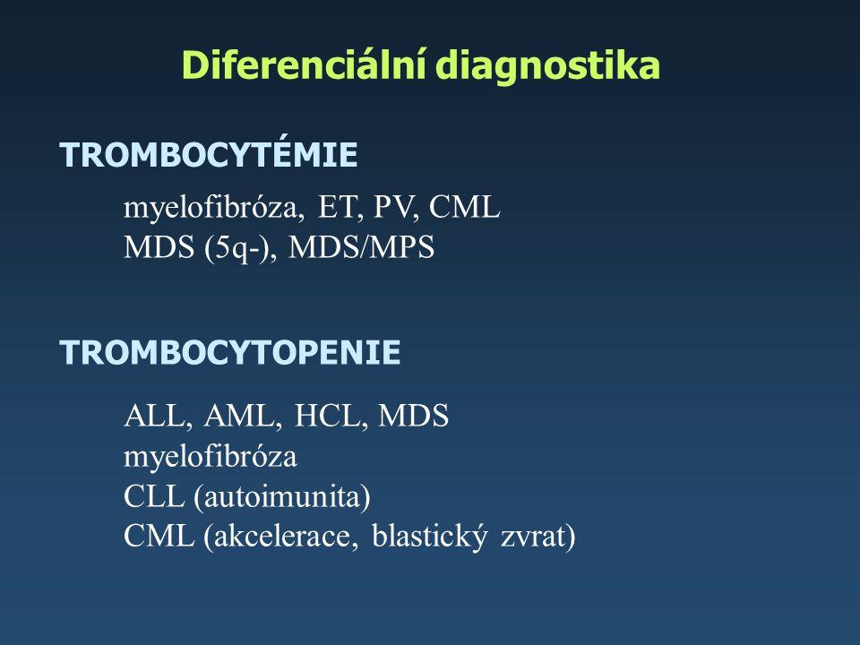 Diferenciální diagnostika TROMBOCYTÉMIE TROMBOCYTOPENIE ALL, AML, HCL, MDS myelofibróza CLL (autoimunita) CML (akcelerace, blastický zvrat) myelofibró
