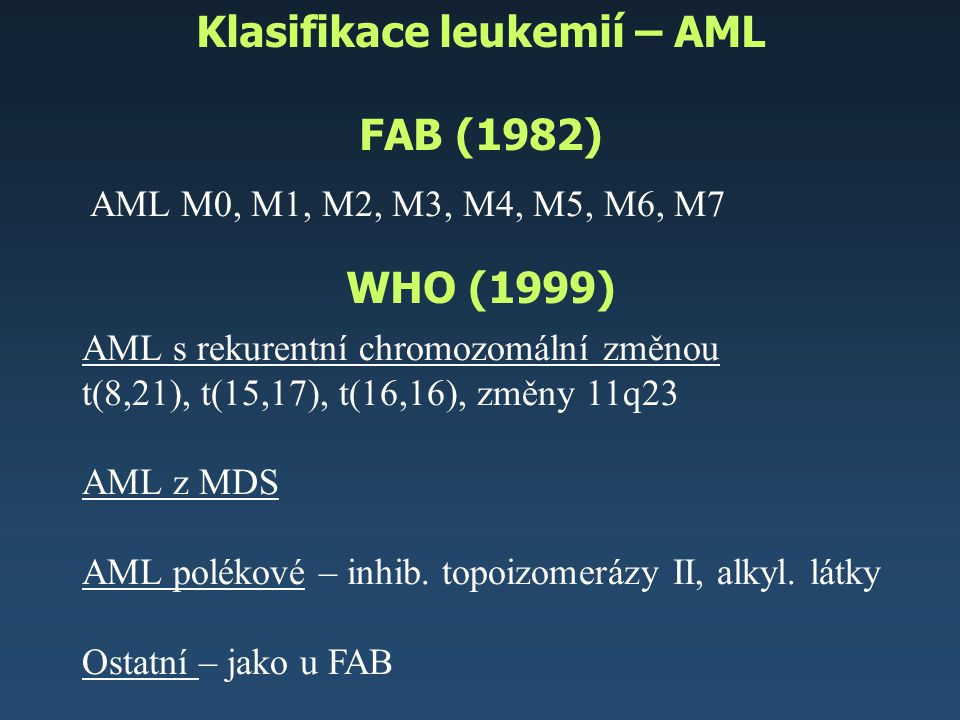 Klasifikace leukemií – ALL FAB (1982) WHO (1999) Malignita z B či T prekurzorových buněk EGIL klasifikace T ALL pro T, pre T, tymická T, zralá T B ALL pro B, common B, pre B, zralá B ALL L1, L2, L3