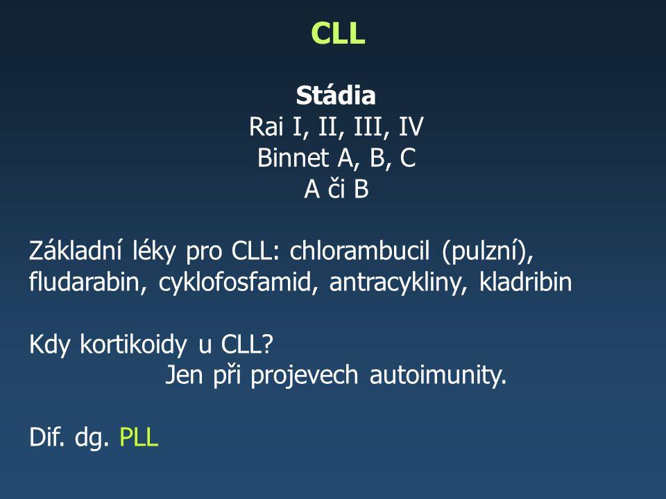 CLL Stádia Rai I, II, III, IV Binnet A, B, C A či B Základní léky pro CLL: chlorambucil (pulzní), fludarabin, cyklofosfamid, antracykliny, kladribin K