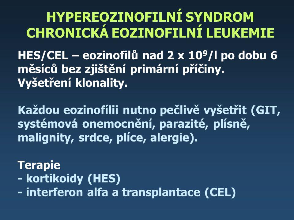 HYPEREOZINOFILNÍ SYNDROM CHRONICKÁ EOZINOFILNÍ LEUKEMIE HES/CEL – eozinofilů nad 2 x 10 9 /l po dobu 6 měsíců bez zjištění primární příčiny. Vyšetření