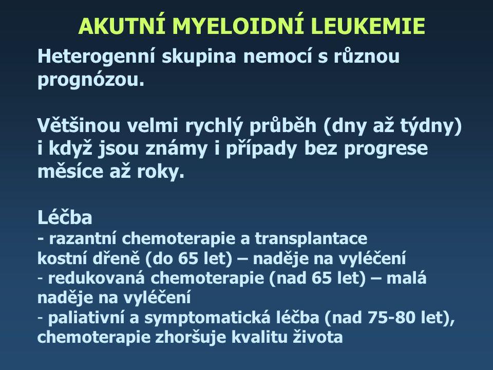AKUTNÍ MYELOIDNÍ LEUKEMIE Heterogenní skupina nemocí s různou prognózou. Většinou velmi rychlý průběh (dny až týdny) i když jsou známy i případy bez p
