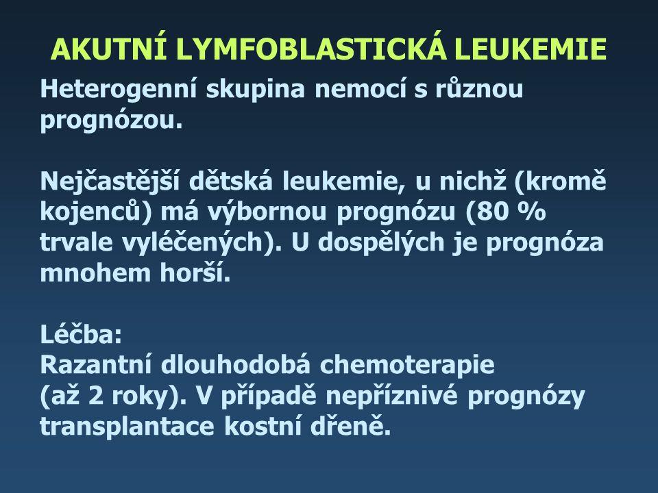 AKUTNÍ LYMFOBLASTICKÁ LEUKEMIE Heterogenní skupina nemocí s různou prognózou. Nejčastější dětská leukemie, u nichž (kromě kojenců) má výbornou prognóz