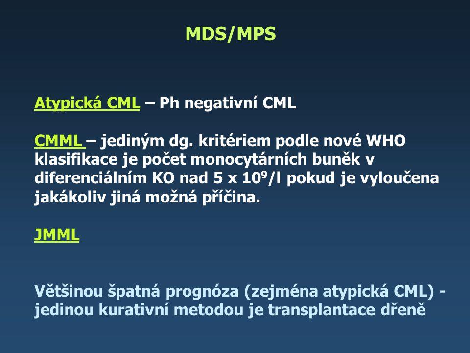MDS/MPS Atypická CML – Ph negativní CML CMML – jediným dg. kritériem podle nové WHO klasifikace je počet monocytárních buněk v diferenciálním KO nad 5