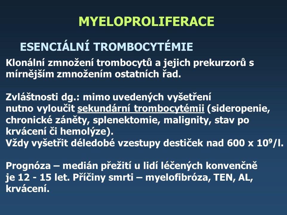 MYELOPROLIFERACE ESENCIÁLNÍ TROMBOCYTÉMIE Klonální zmnožení trombocytů a jejich prekurzorů s mírnějším zmnožením ostatních řad. Zvláštnosti dg.: mimo