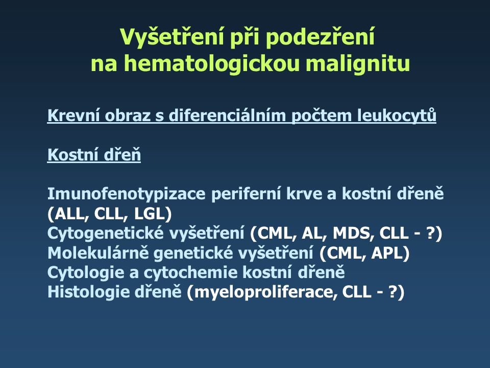 Vyšetření při podezření na hematologickou malignitu Biochemické vyšetření Koagulace – DIK, trombofilní stavy fibrinogen, aPTT, PT, AT III, DD, EGT Další (fokusy infekce, RTG, sono břicha, ECHO srdce, serologie – CMV…)
