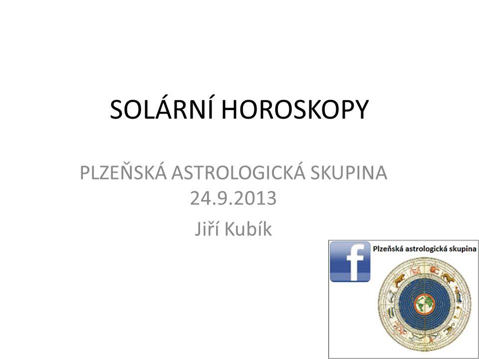SOLÁRNÍ HOROSKOPY PLZEŇSKÁ ASTROLOGICKÁ SKUPINA 24.9.2013 Jiří Kubík