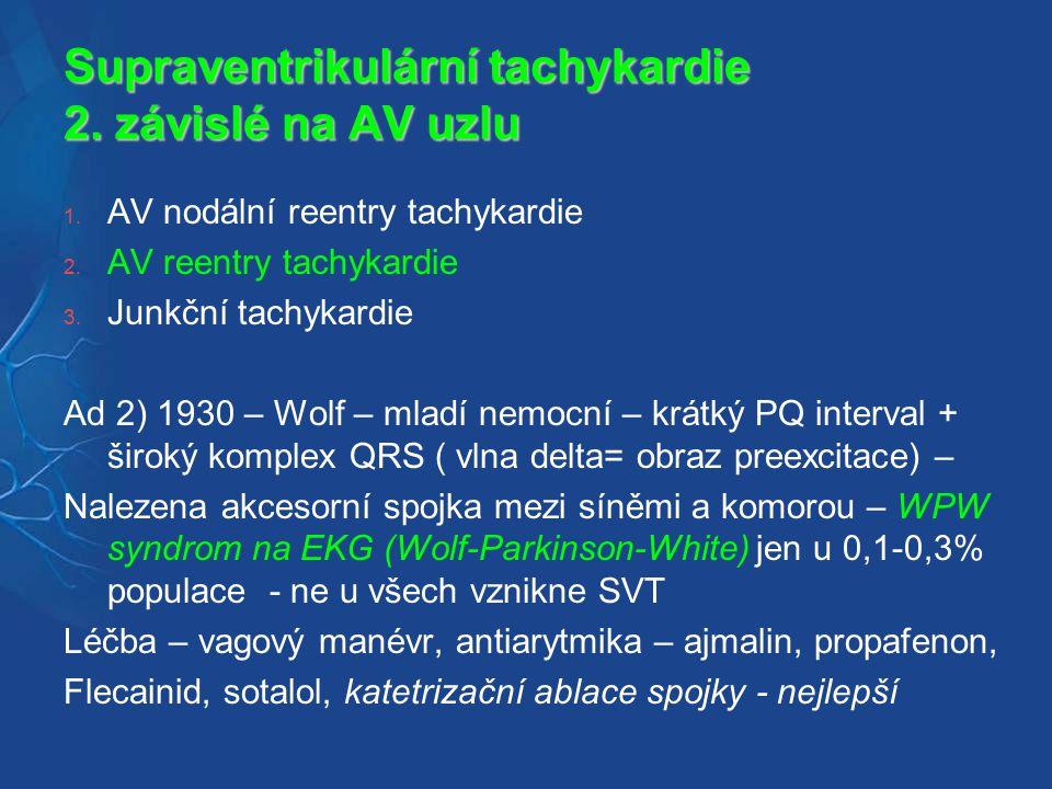 Supraventrikulární tachykardie 2.závislé na AV uzlu 1.