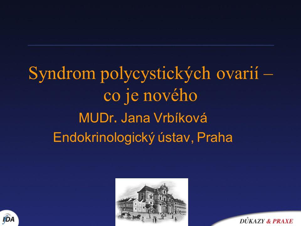 Syndrom polycystických ovarií – co je nového MUDr. Jana Vrbíková Endokrinologický ústav, Praha