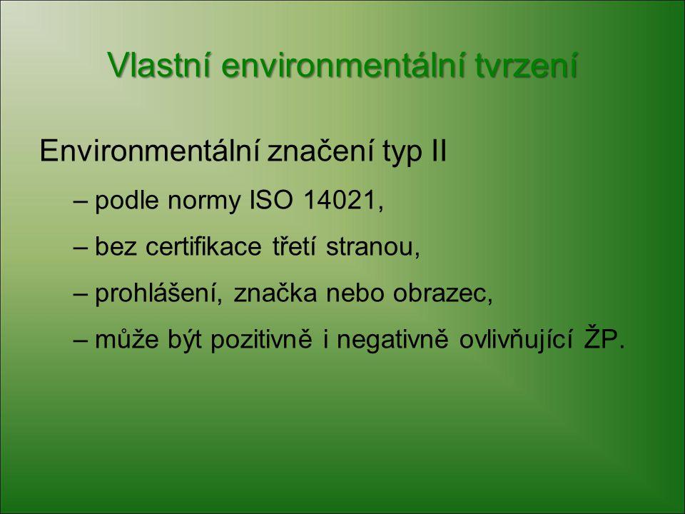 Vlastní environmentální tvrzení Environmentální značení typ II –podle normy ISO 14021, –bez certifikace třetí stranou, –prohlášení, značka nebo obraze