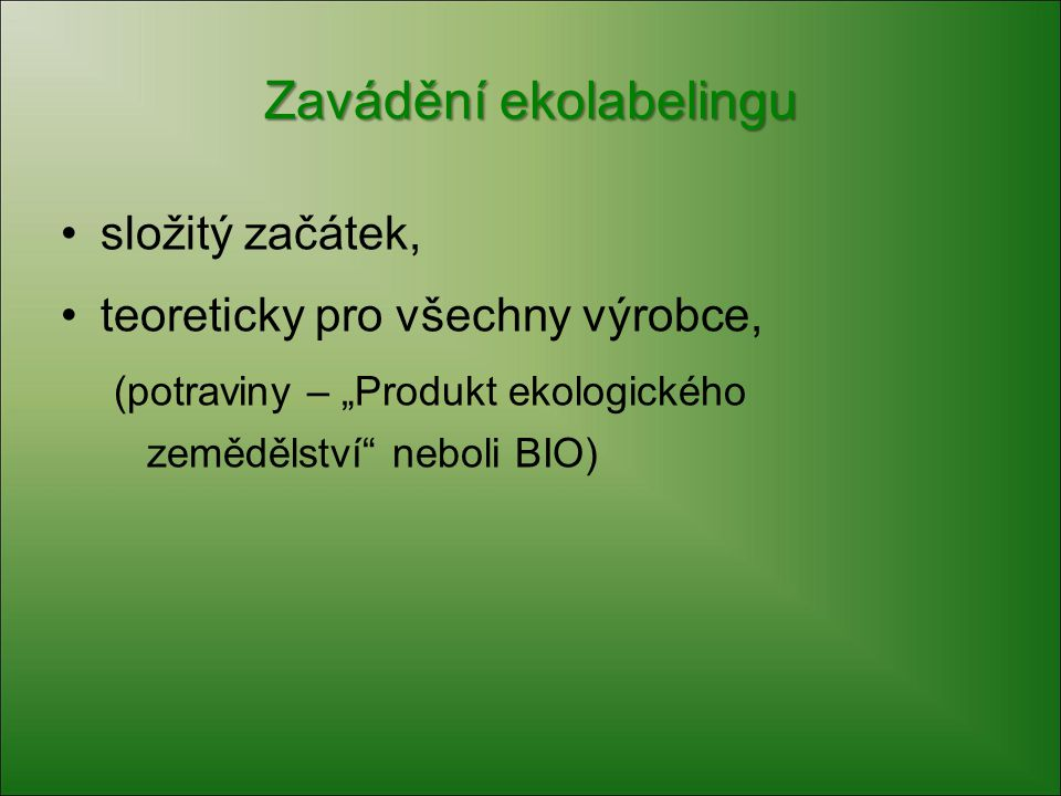 """Zavádění ekolabelingu složitý začátek, teoreticky pro všechny výrobce, (potraviny – """"Produkt ekologického zemědělství"""" neboli BIO)"""