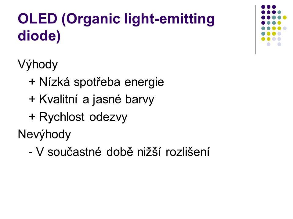 OLED (Organic light-emitting diode) Výhody + Nízká spotřeba energie + Kvalitní a jasné barvy + Rychlost odezvy Nevýhody - V součastné době nižší rozli