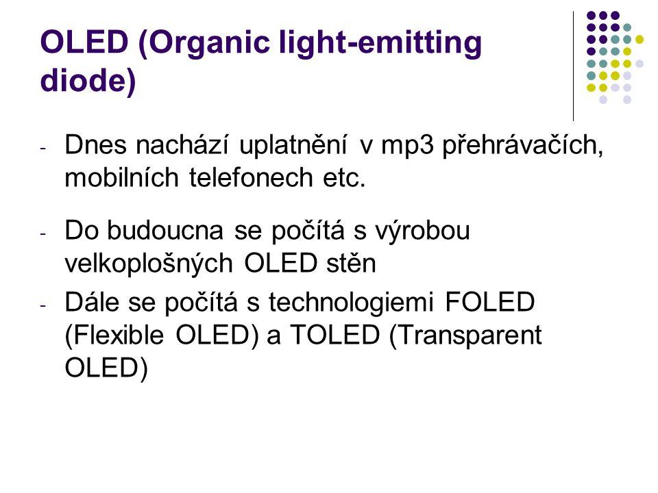 OLED (Organic light-emitting diode) - Dnes nachází uplatnění v mp3 přehrávačích, mobilních telefonech etc. - Do budoucna se počítá s výrobou velkoploš