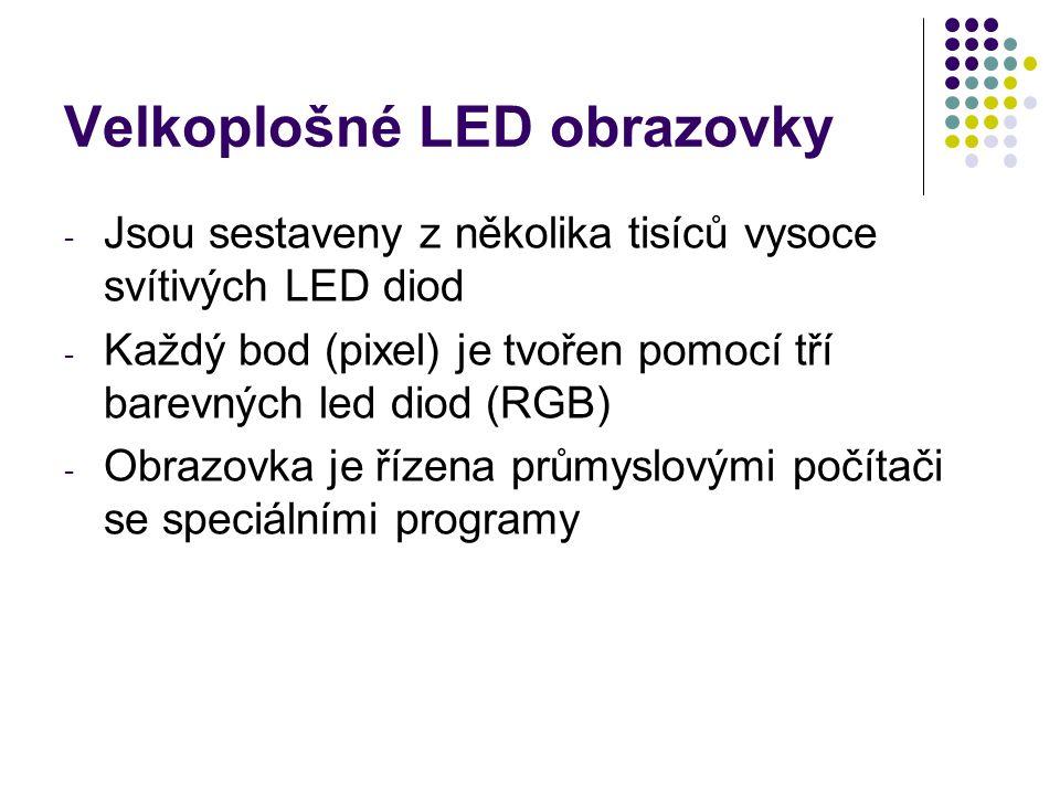 - Jsou sestaveny z několika tisíců vysoce svítivých LED diod - Každý bod (pixel) je tvořen pomocí tří barevných led diod (RGB) - Obrazovka je řízena p