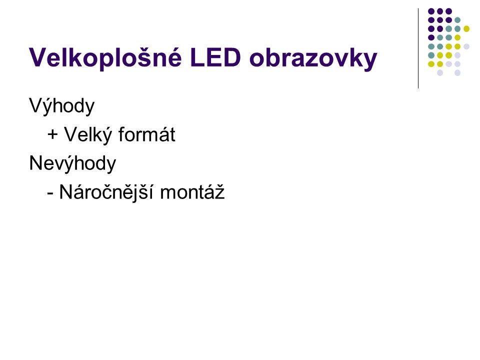 Velkoplošné LED obrazovky Výhody + Velký formát Nevýhody - Náročnější montáž