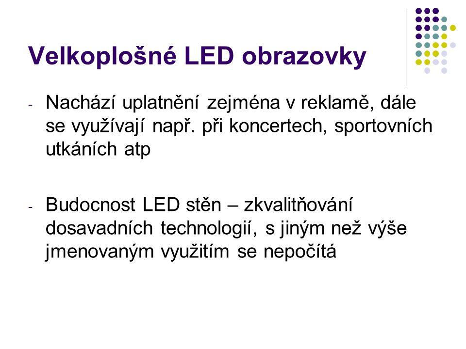 Velkoplošné LED obrazovky - Nachází uplatnění zejména v reklamě, dále se využívají např. při koncertech, sportovních utkáních atp - Budocnost LED stěn
