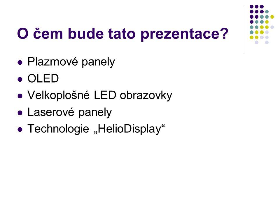 """O čem bude tato prezentace? Plazmové panely OLED Velkoplošné LED obrazovky Laserové panely Technologie """"HelioDisplay"""""""