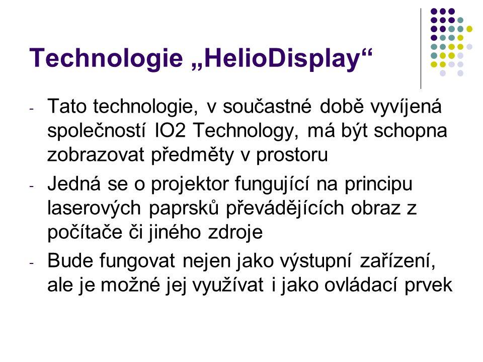 - Tato technologie, v součastné době vyvíjená společností IO2 Technology, má být schopna zobrazovat předměty v prostoru - Jedná se o projektor fungují