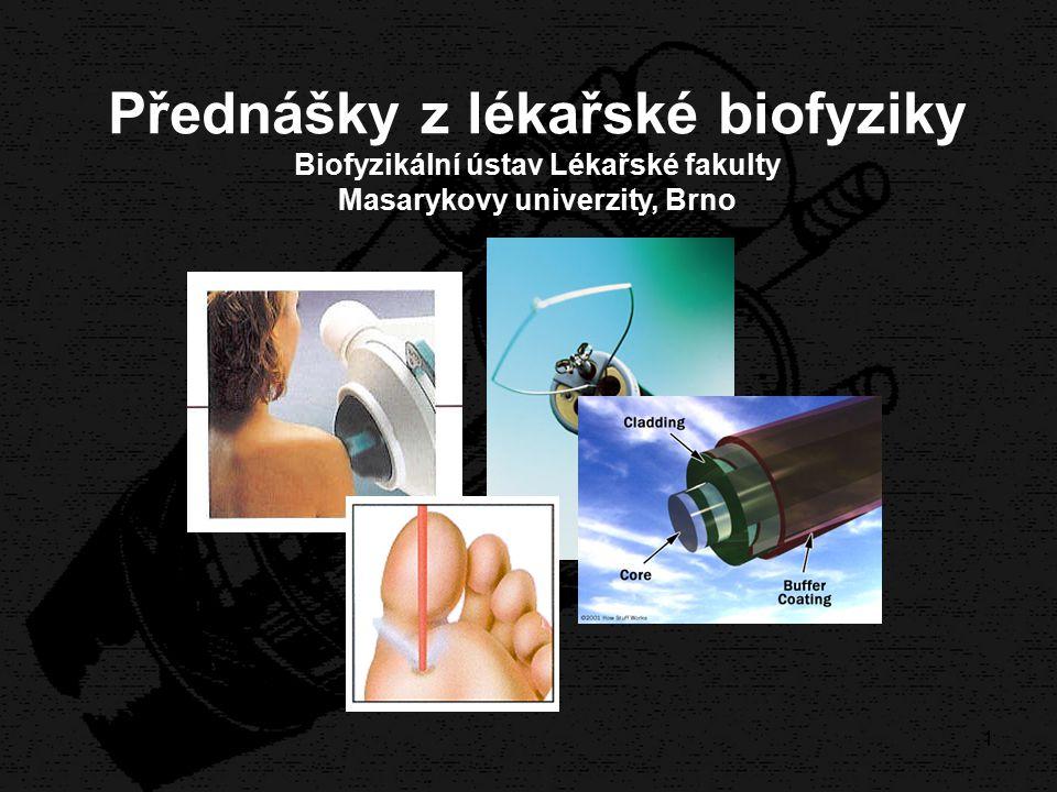 1 Přednášky z lékařské biofyziky Biofyzikální ústav Lékařské fakulty Masarykovy univerzity, Brno