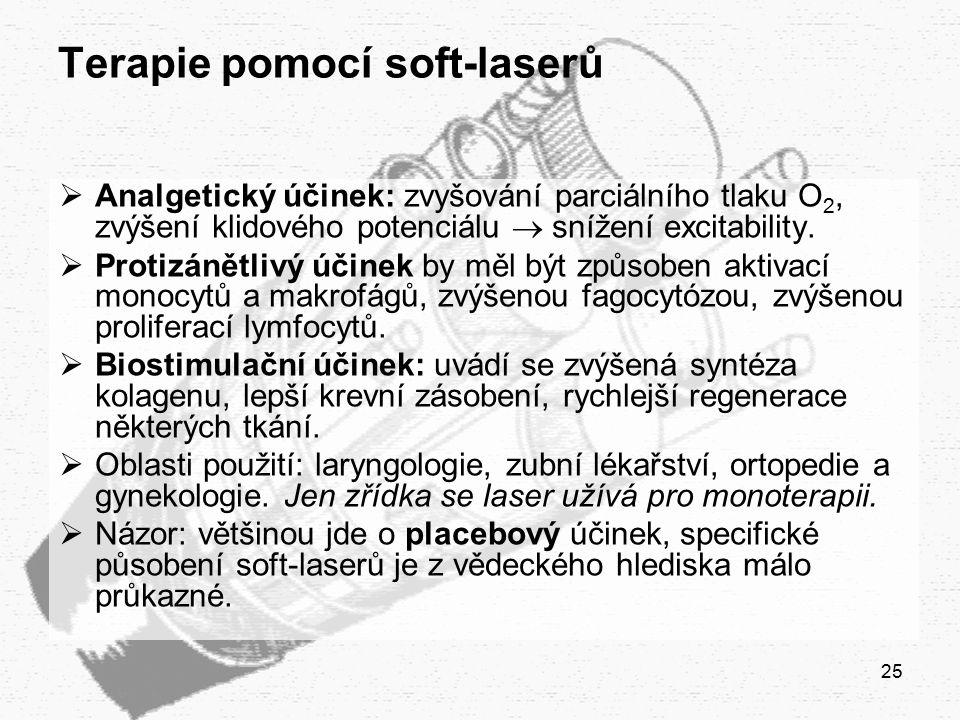 25 Terapie pomocí soft-laserů  Analgetický účinek: zvyšování parciálního tlaku O 2, zvýšení klidového potenciálu  snížení excitability.  Protizánět