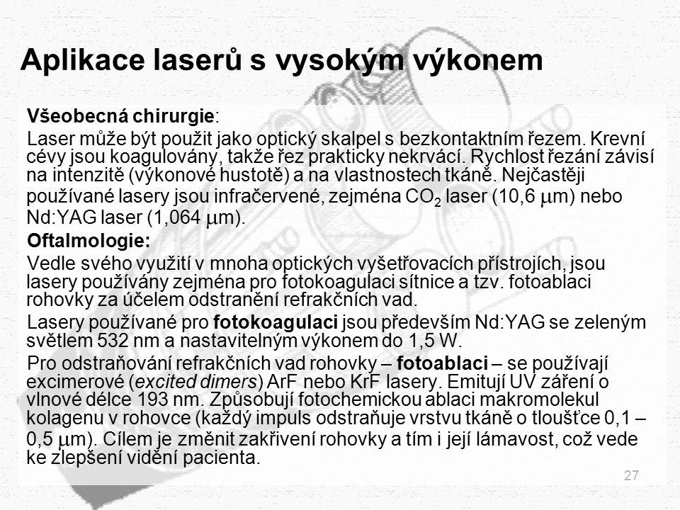 27 Aplikace laserů s vysokým výkonem Všeobecná chirurgie: Laser může být použit jako optický skalpel s bezkontaktním řezem. Krevní cévy jsou koagulová