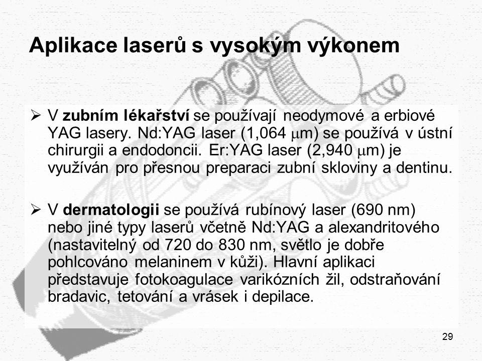 29 Aplikace laserů s vysokým výkonem  V zubním lékařství se používají neodymové a erbiové YAG lasery. Nd:YAG laser (1,064  m) se používá v ústní chi