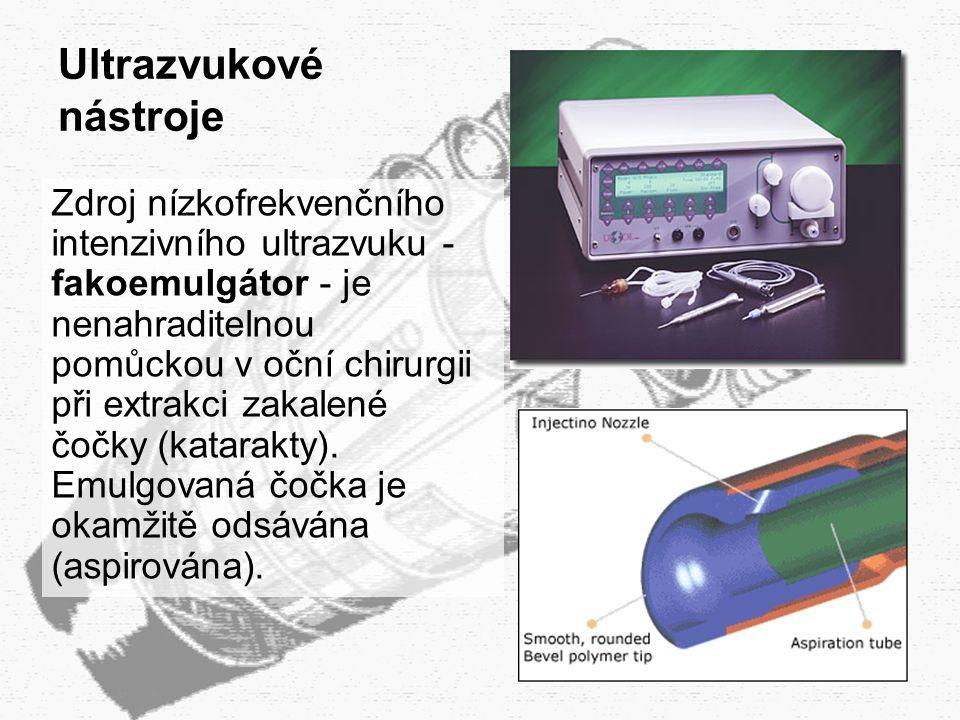 37 Ultrazvukové nástroje Zdroj nízkofrekvenčního intenzivního ultrazvuku - fakoemulgátor - je nenahraditelnou pomůckou v oční chirurgii při extrakci z