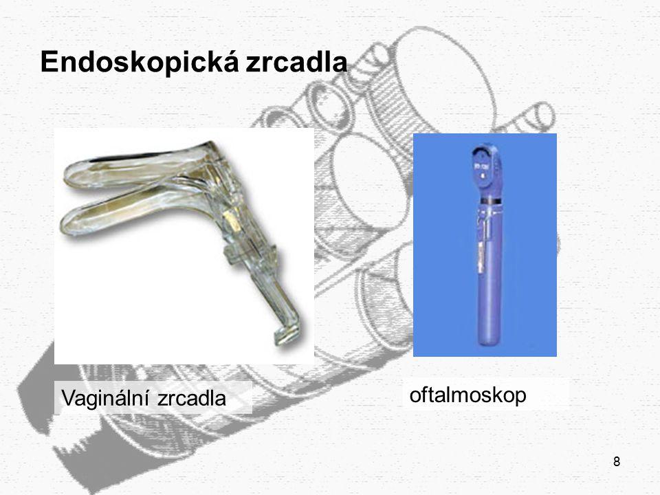 9 Endoskopy s pevným tubusem  Pevné kovové trubice s optickým systémem a zabudovaným světelným zdrojem (proximálním nebo distálním).