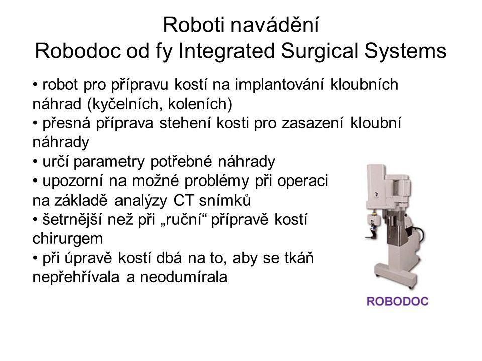 Roboti navádění Robodoc od fy Integrated Surgical Systems robot pro přípravu kostí na implantování kloubních náhrad (kyčelních, koleních) přesná přípr