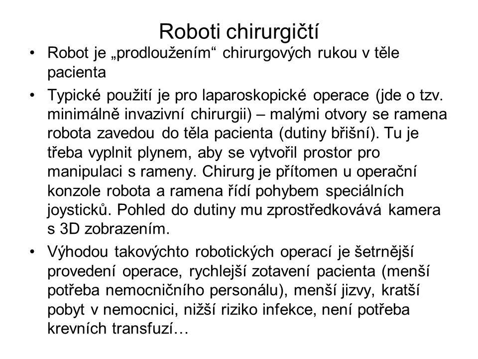 """Robot je """"prodloužením"""" chirurgových rukou v těle pacienta Typické použití je pro laparoskopické operace (jde o tzv. minimálně invazivní chirurgii) –"""