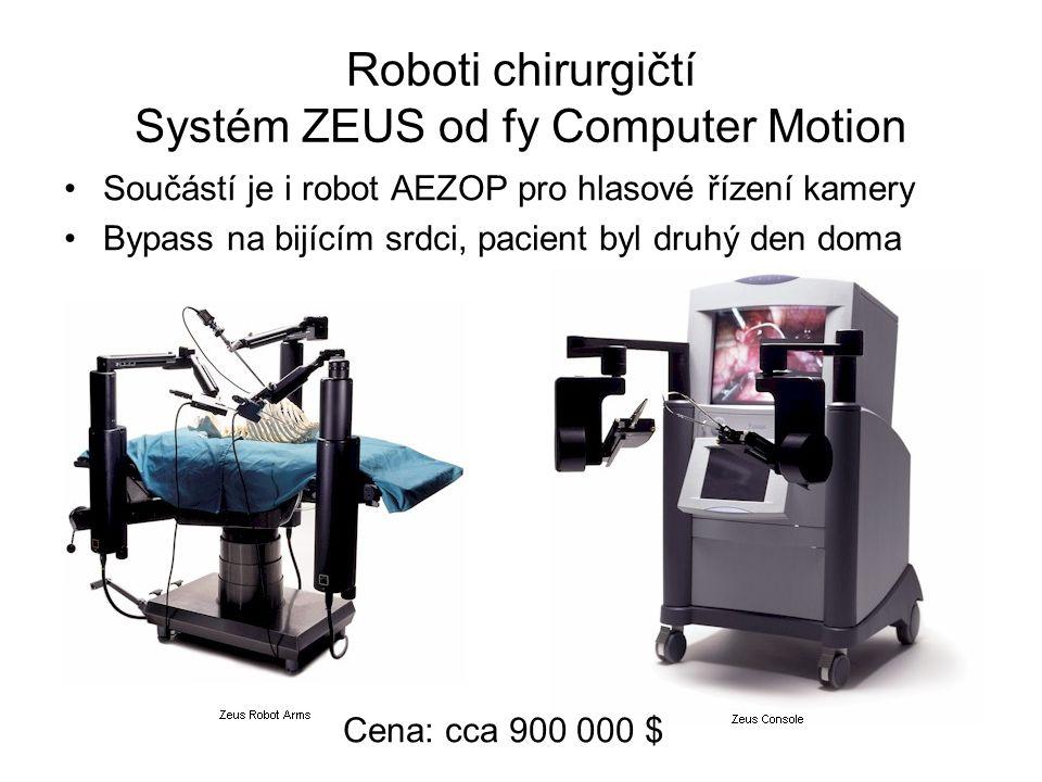 Součástí je i robot AEZOP pro hlasové řízení kamery Bypass na bijícím srdci, pacient byl druhý den doma Roboti chirurgičtí Systém ZEUS od fy Computer Motion Cena: cca 900 000 $