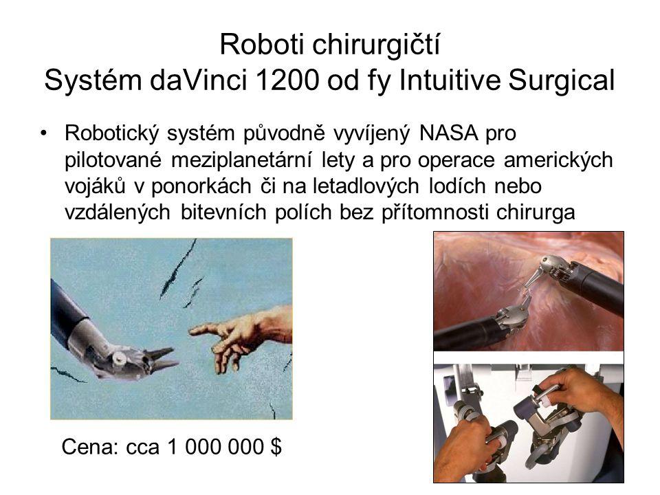 Roboti chirurgičtí Systém daVinci 1200 od fy Intuitive Surgical Robotický systém původně vyvíjený NASA pro pilotované meziplanetární lety a pro operac