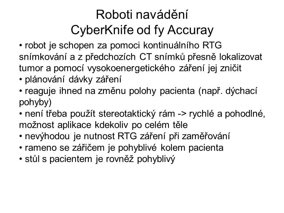 Roboti navádění CyberKnife od fy Accuray robot je schopen za pomoci kontinuálního RTG snímkování a z předchozích CT snímků přesně lokalizovat tumor a