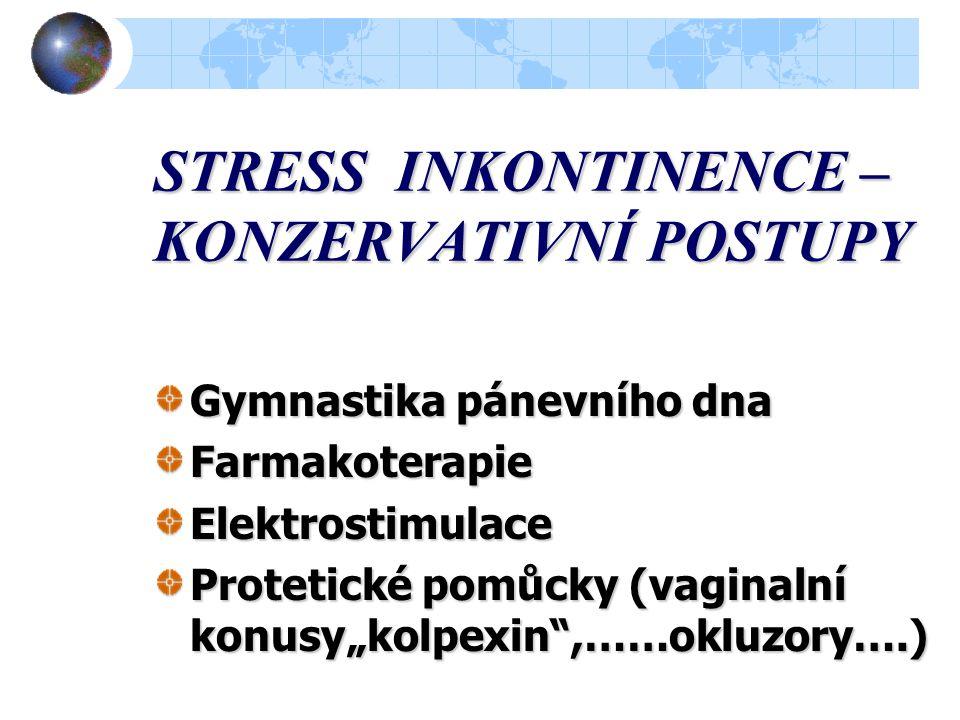 """STRESS INKONTINENCE – KONZERVATIVNÍ POSTUPY Gymnastika pánevního dna FarmakoterapieElektrostimulace Protetické pomůcky (vaginalní konusy""""kolpexin ,……okluzory….)"""