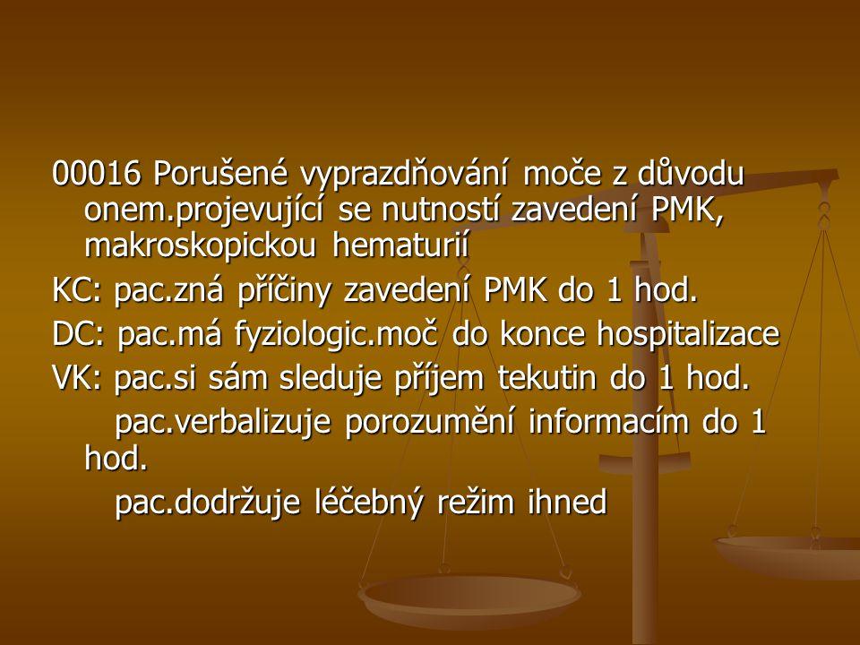 00016 Porušené vyprazdňování moče z důvodu onem.projevující se nutností zavedení PMK, makroskopickou hematurií KC: pac.zná příčiny zavedení PMK do 1 h