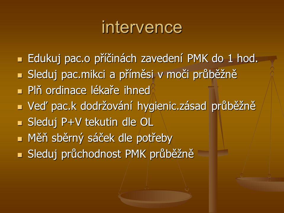 intervence Edukuj pac.o příčinách zavedení PMK do 1 hod. Edukuj pac.o příčinách zavedení PMK do 1 hod. Sleduj pac.mikci a příměsi v moči průběžně Sled