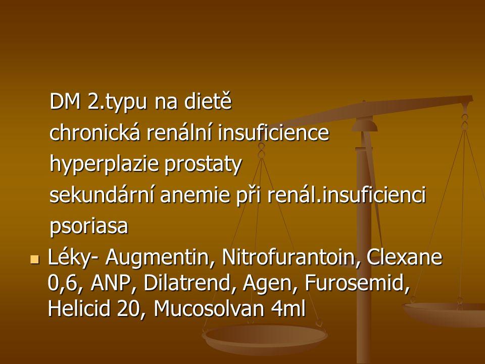 DM 2.typu na dietě DM 2.typu na dietě chronická renální insuficience chronická renální insuficience hyperplazie prostaty hyperplazie prostaty sekundár