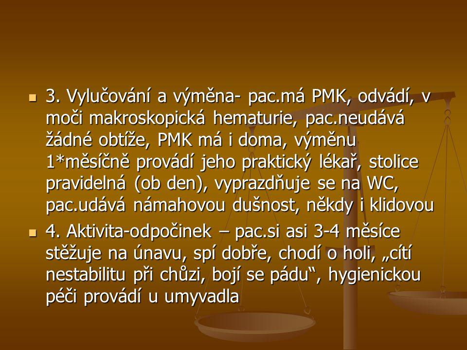 3. Vylučování a výměna- pac.má PMK, odvádí, v moči makroskopická hematurie, pac.neudává žádné obtíže, PMK má i doma, výměnu 1*měsíčně provádí jeho pra