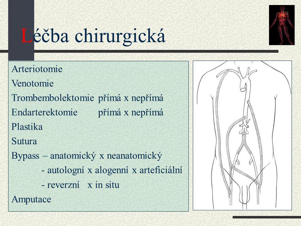 Léčba chirurgická Arteriotomie Venotomie Trombembolektomie přímá x nepřímá Endarterektomie přímá x nepřímá Plastika Sutura Bypass – anatomický x neana