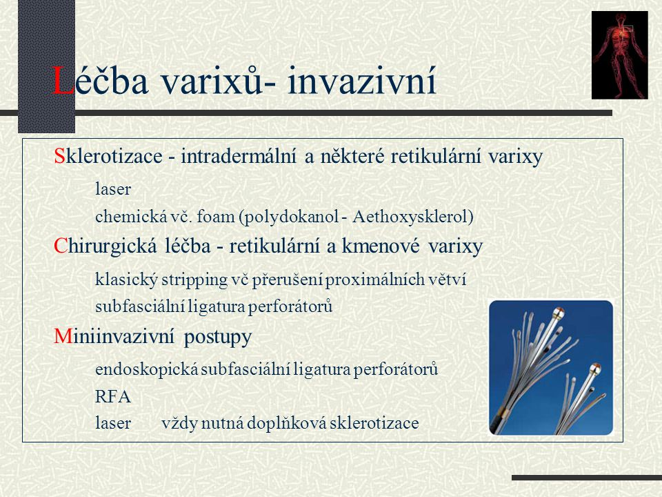 Léčba varixů- invazivní Sklerotizace - intradermální a některé retikulární varixy laser chemická vč. foam (polydokanol - Aethoxysklerol) Chirurgická l